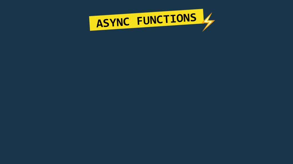 ASYNC FUNCTIONS.