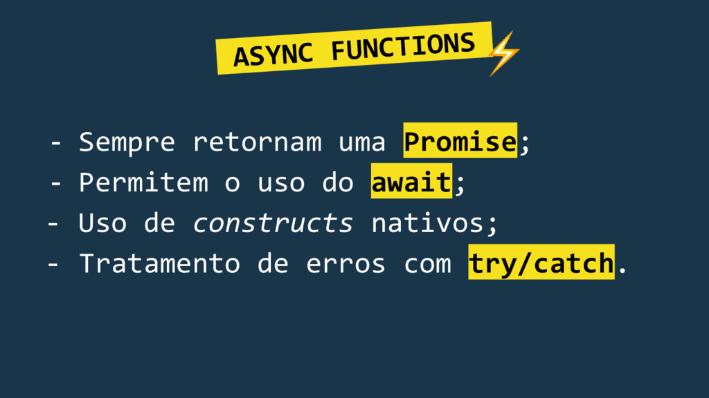 - Sempre retornam uma Promise; - Permitem o uso...
