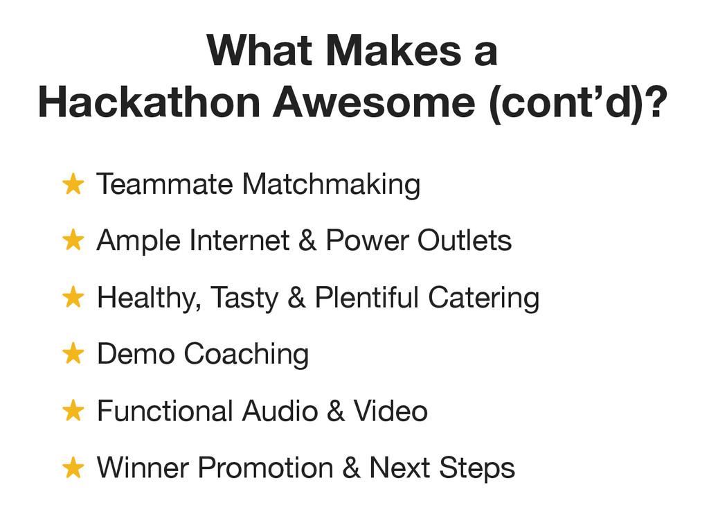 What Makes a Hackathon Awesome (cont'd)? ! Tea...