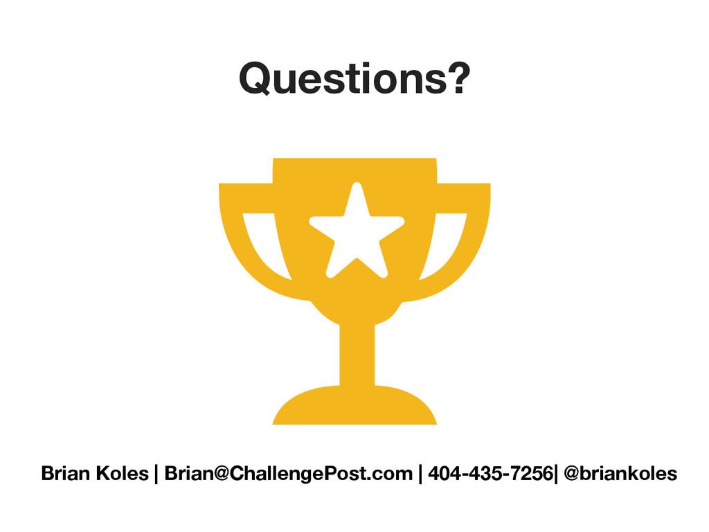 Questions? Brian Koles   Brian@ChallengePost.c...