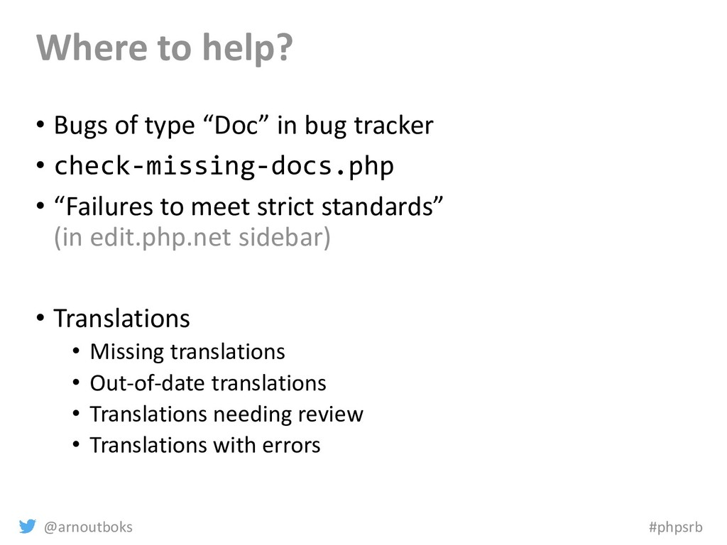 @arnoutboks #phpsrb Where to help? • Bugs of ty...