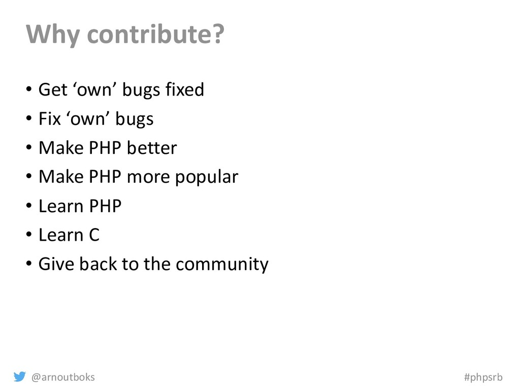 @arnoutboks #phpsrb Why contribute? • Get 'own'...
