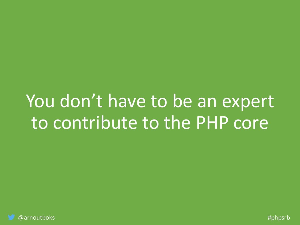 @arnoutboks #phpsrb You don't have to be an exp...