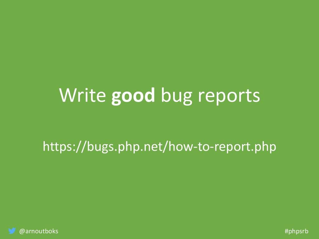 @arnoutboks #phpsrb Write good bug reports http...