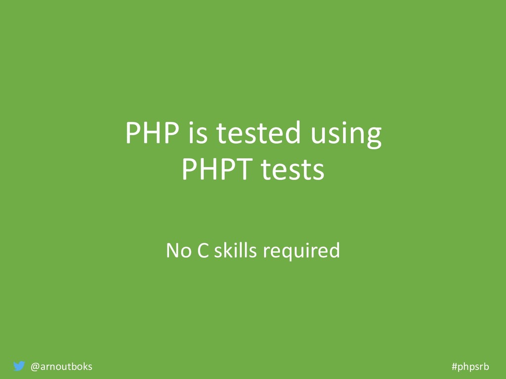 @arnoutboks #phpsrb PHP is tested using PHPT te...