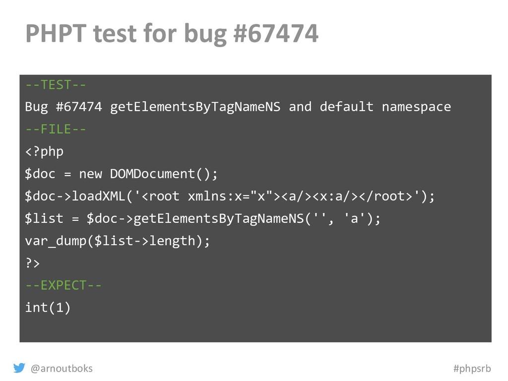 @arnoutboks #phpsrb PHPT test for bug #67474 --...