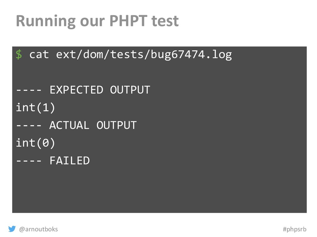 @arnoutboks #phpsrb Running our PHPT test $ cat...