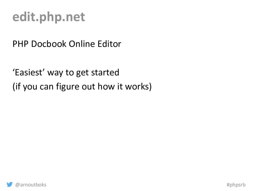 @arnoutboks #phpsrb edit.php.net PHP Docbook On...