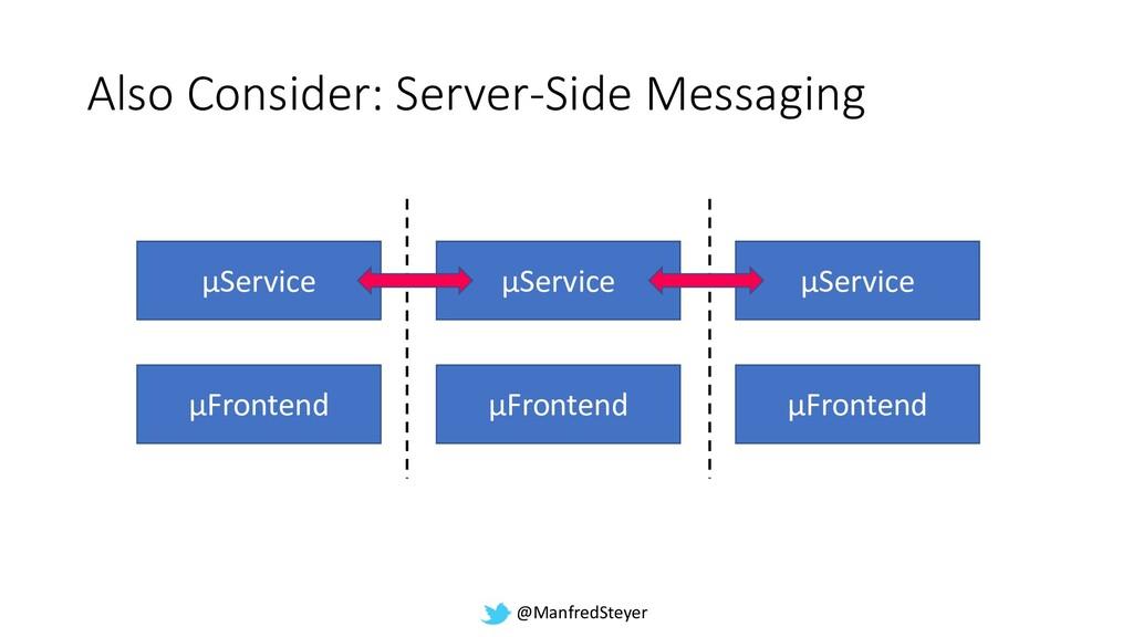 @ManfredSteyer Also Consider: Server-Side Messa...