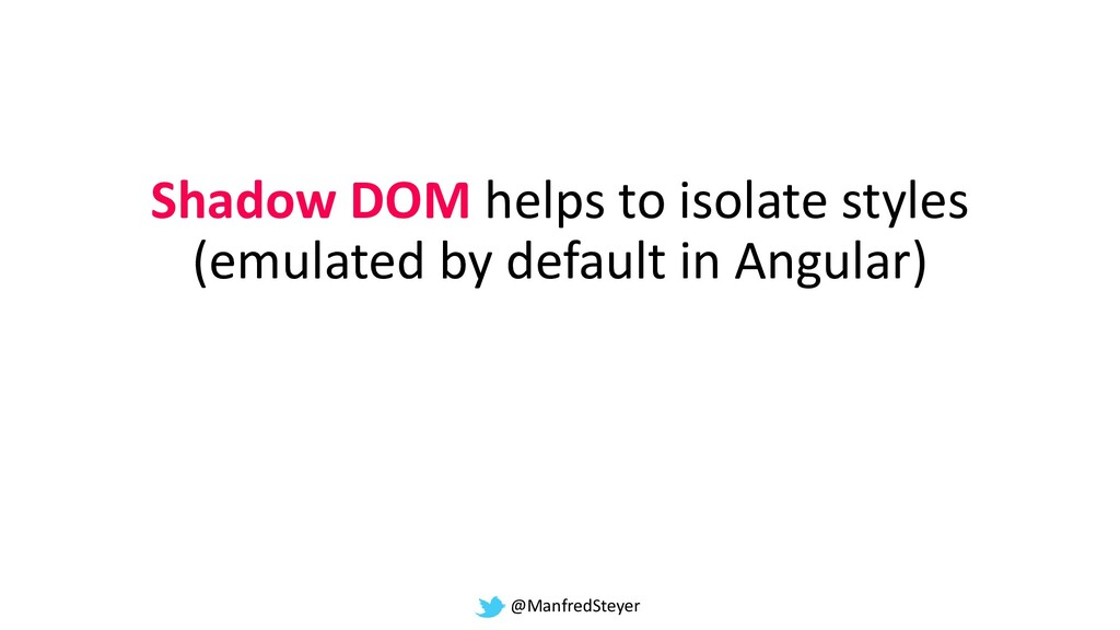 @ManfredSteyer Shadow DOM helps to isolate styl...