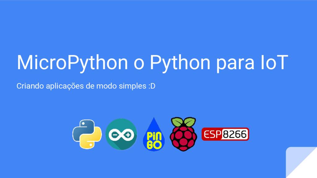 MicroPython o Python para IoT Criando aplicaçõe...