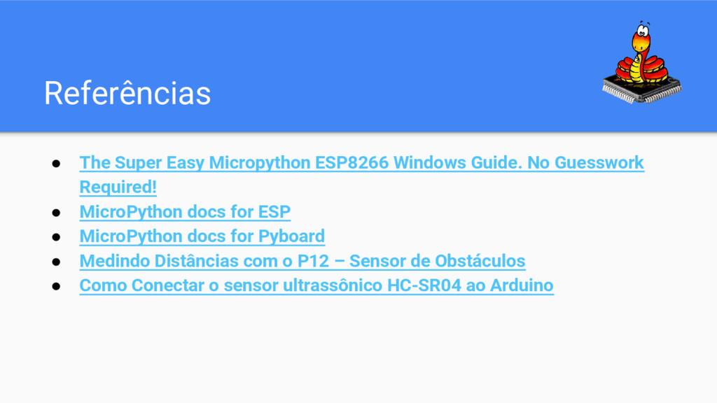 Referências ● The Super Easy Micropython ESP826...