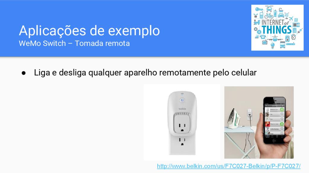 ● Liga e desliga qualquer aparelho remotamente ...
