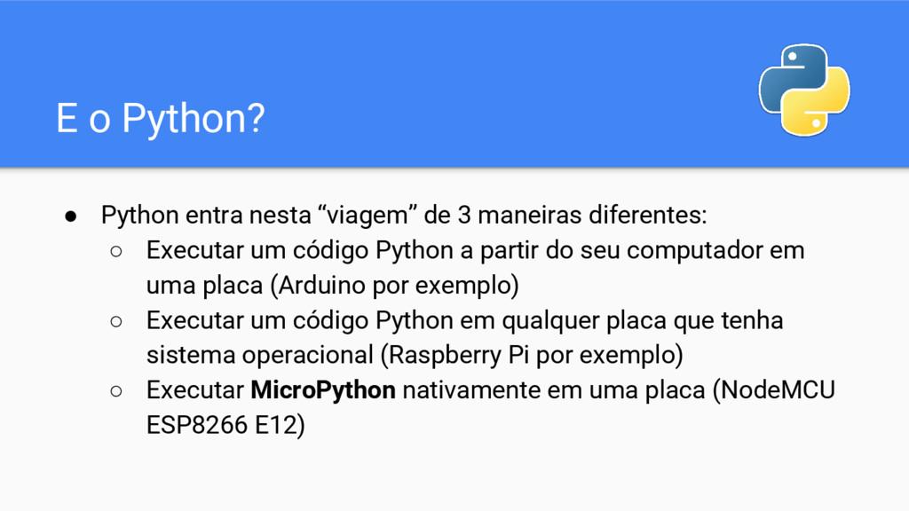 """E o Python? ● Python entra nesta """"viagem"""" de 3 ..."""