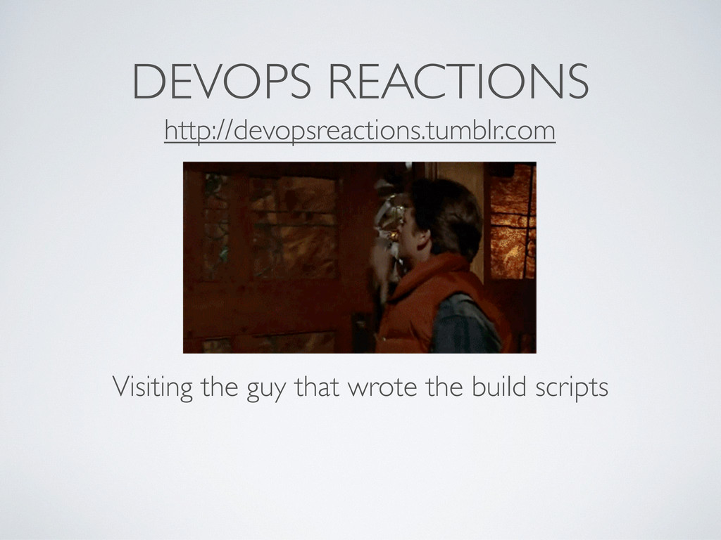 DEVOPS REACTIONS Visiting the guy that wrote th...