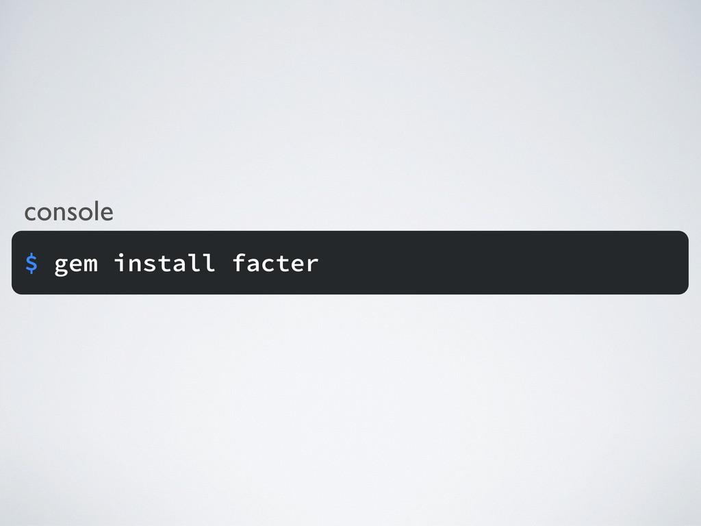 console $ gem install facter