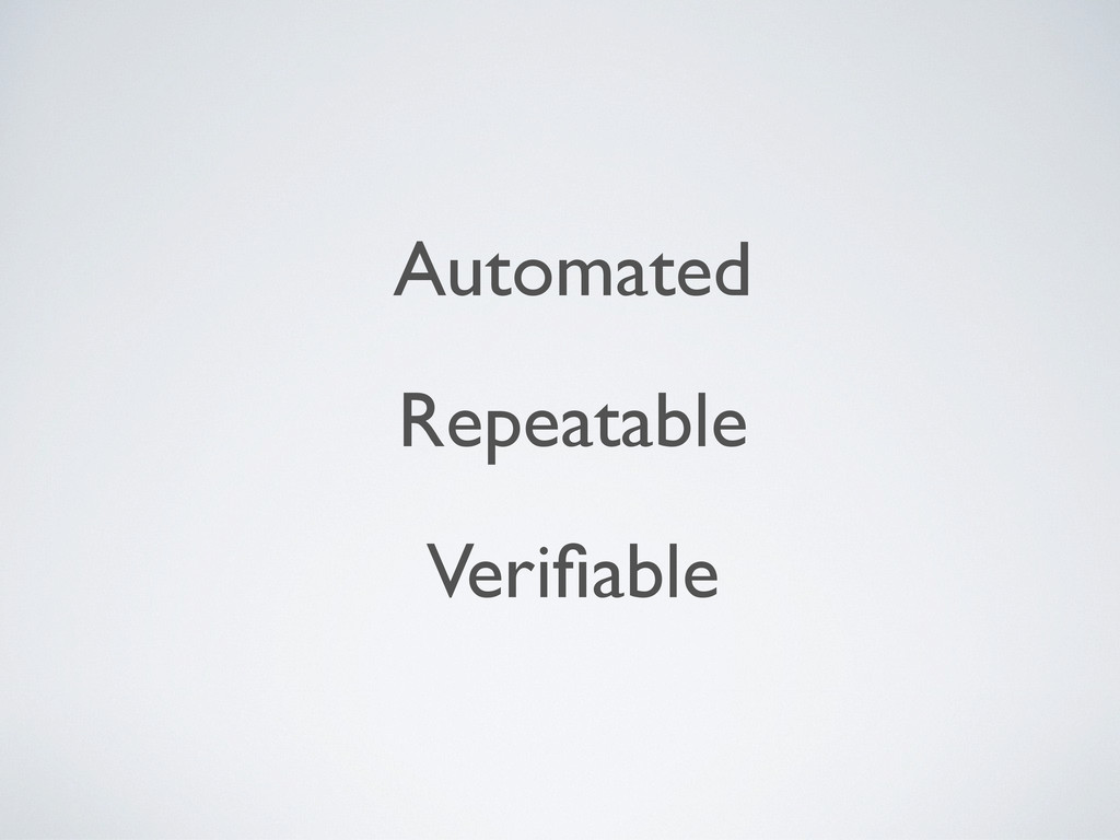 Automated Repeatable Verifiable
