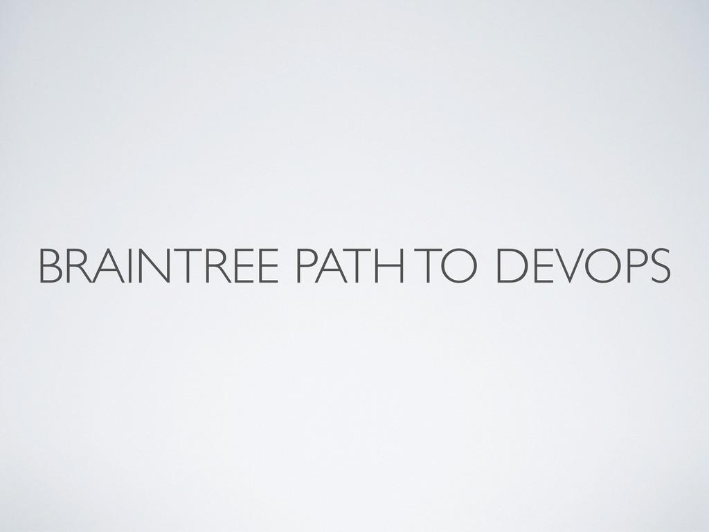 BRAINTREE PATH TO DEVOPS