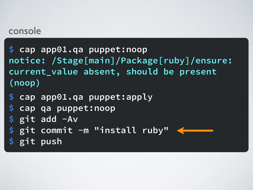 console $ cap app01.qa puppet:noop notice: /Sta...