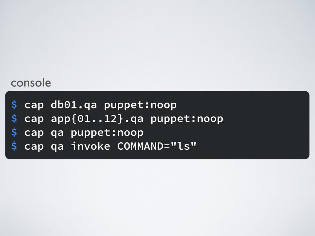 console $ cap db01.qa puppet:noop $ cap app{01....