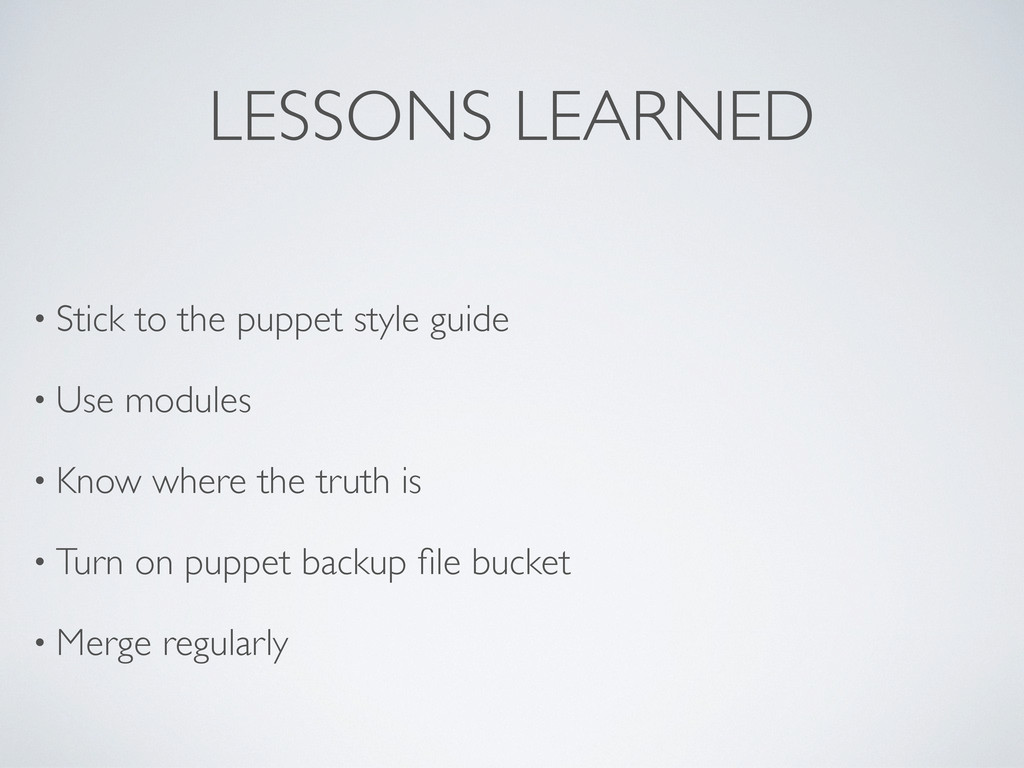 LESSONS LEARNED • Stick to the puppet style gui...