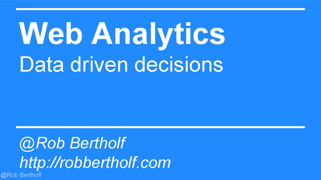 @Rob Bertholf Web Analytics Data driven decisio...