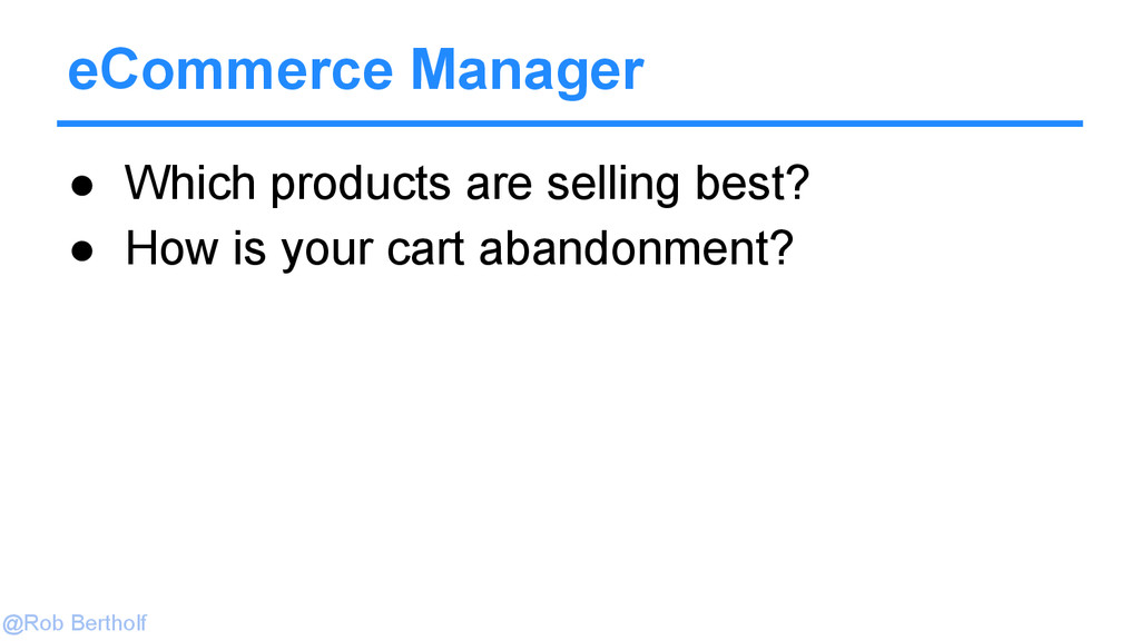 @Rob Bertholf eCommerce Manager ● Which product...
