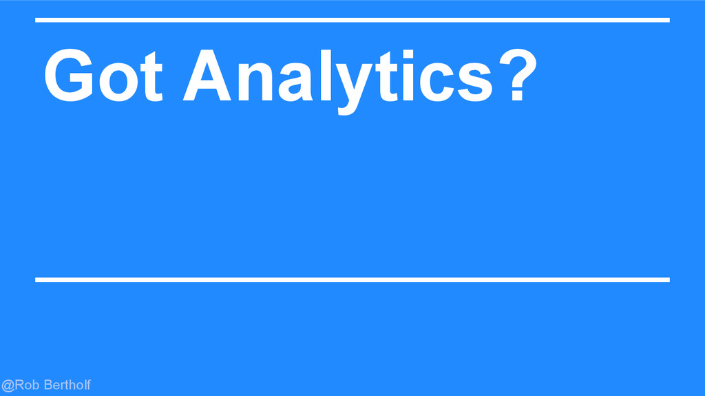 @Rob Bertholf Got Analytics?