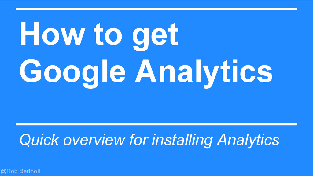 @Rob Bertholf How to get Google Analytics Quick...