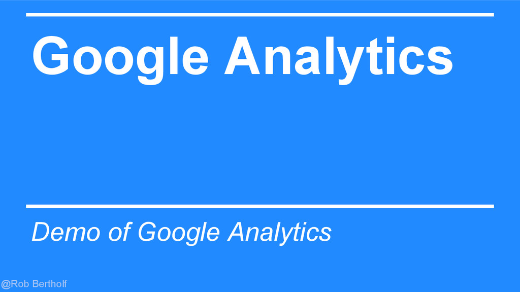 @Rob Bertholf Google Analytics Demo of Google A...