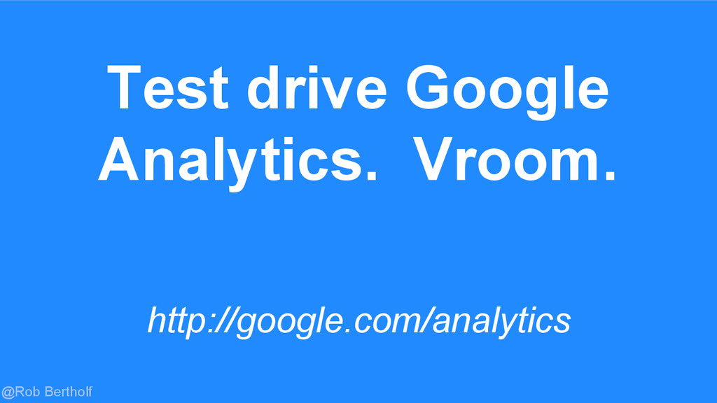 @Rob Bertholf Test drive Google Analytics. Vroo...