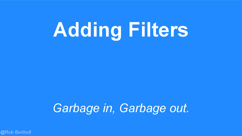 @Rob Bertholf Adding Filters Garbage in, Garbag...