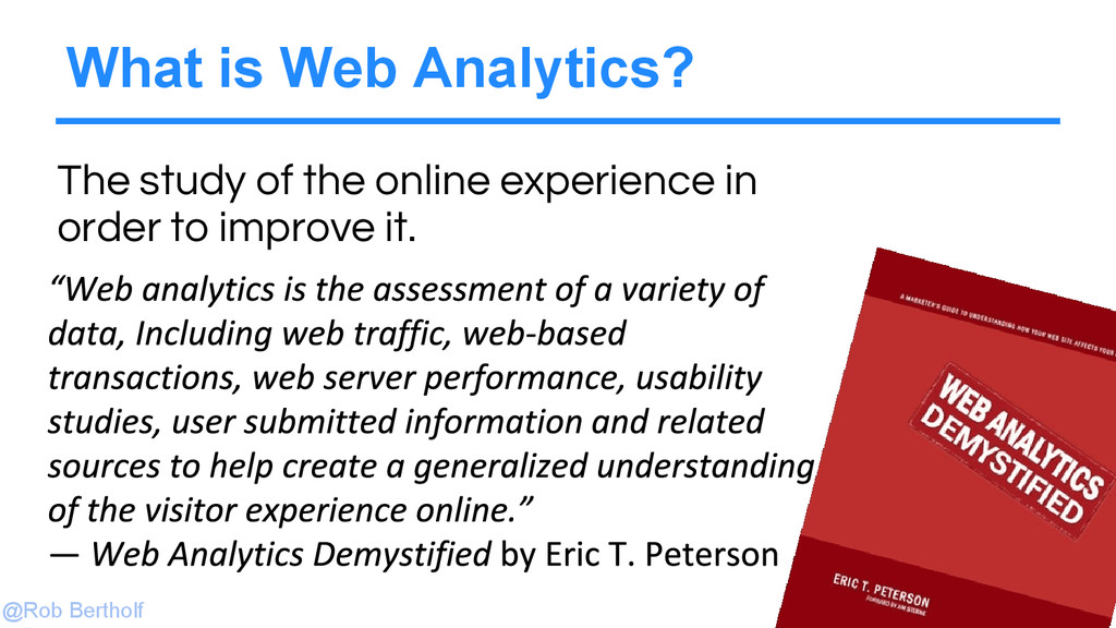 @Rob Bertholf What is Web Analytics? The study ...