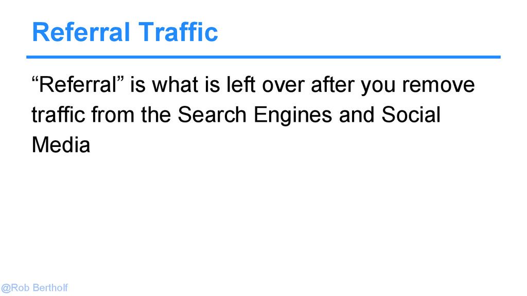 "@Rob Bertholf Referral Traffic ""Referral"" is wh..."