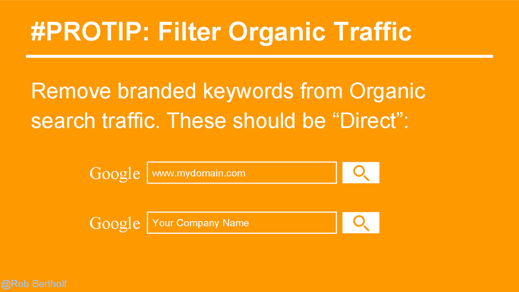 @Rob Bertholf #PROTIP: Filter Organic Traffic R...