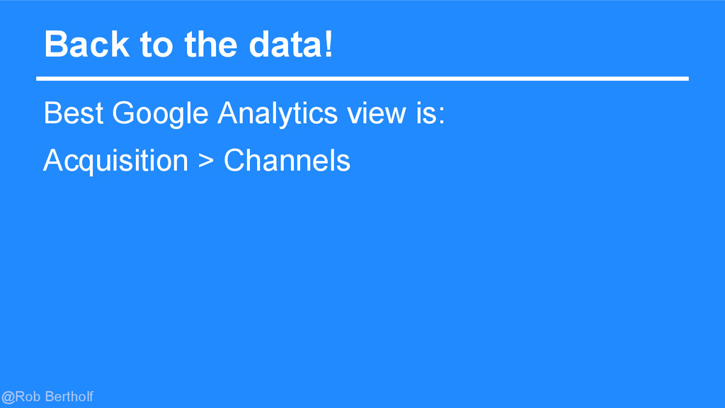 @Rob Bertholf Back to the data! Best Google Ana...