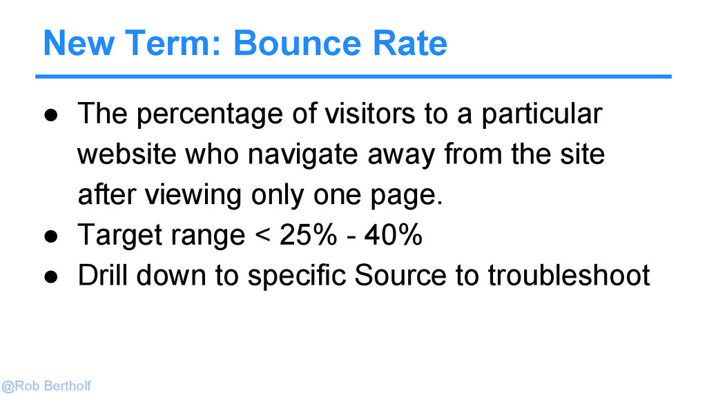 @Rob Bertholf New Term: Bounce Rate ● The perce...