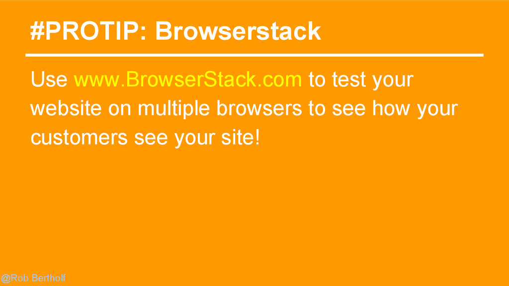 @Rob Bertholf #PROTIP: Browserstack Use www.Bro...