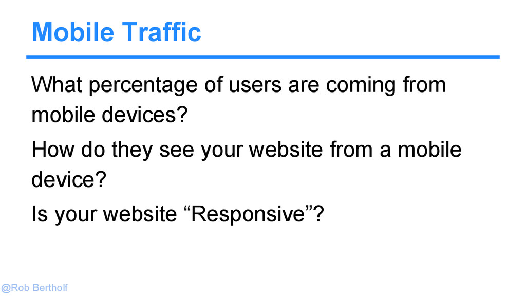 @Rob Bertholf Mobile Traffic What percentage of...