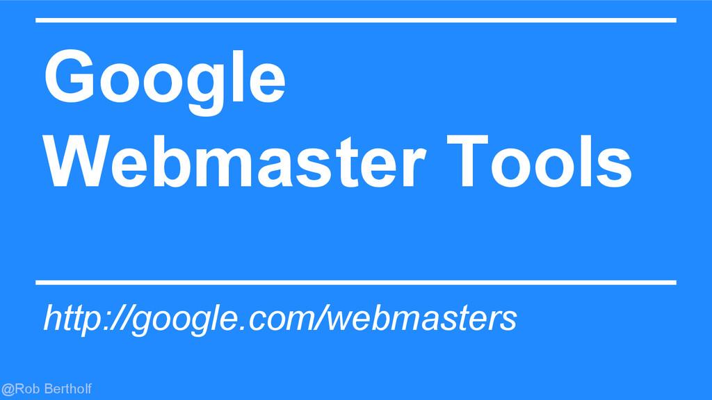 @Rob Bertholf Google Webmaster Tools http://goo...