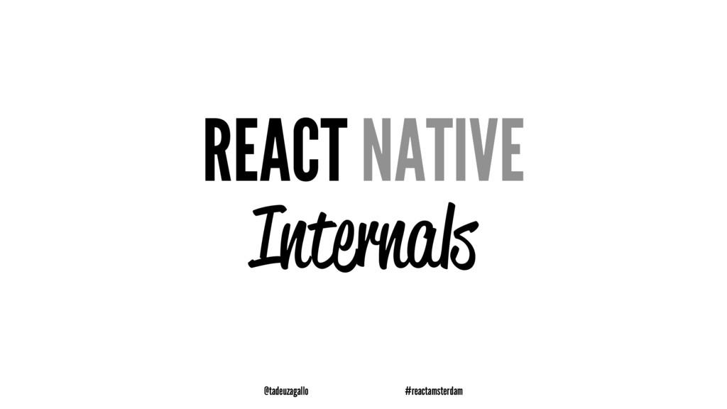 REACT NATIVE Internals @tadeuzagallo #reactamst...