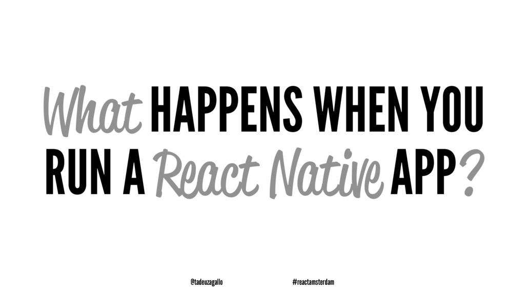 What HAPPENS WHEN YOU RUN A React Native APP? @...