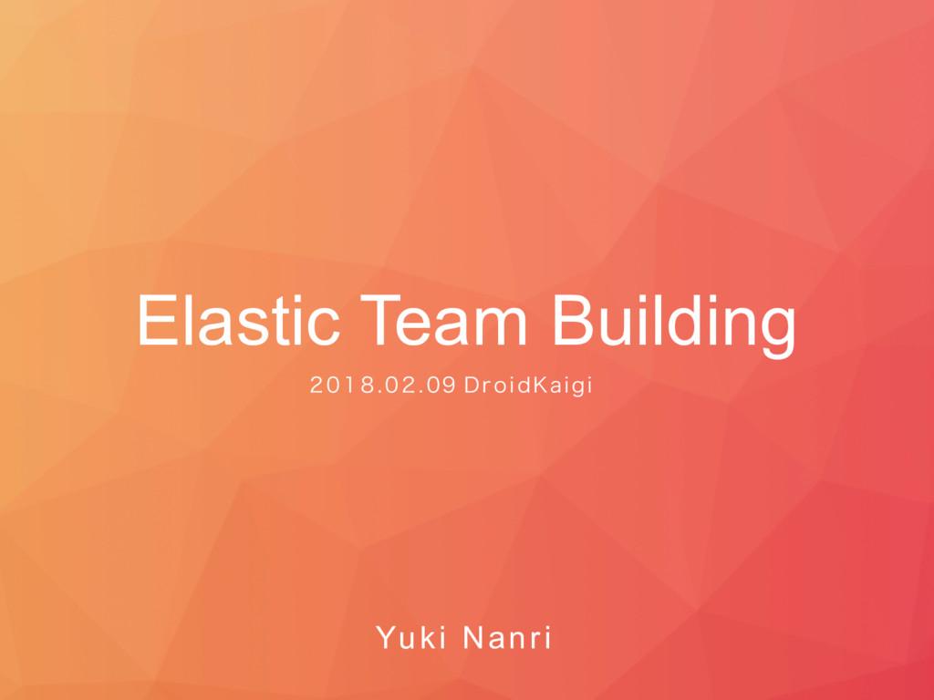 Elastic Team Building        %SPJE,B...