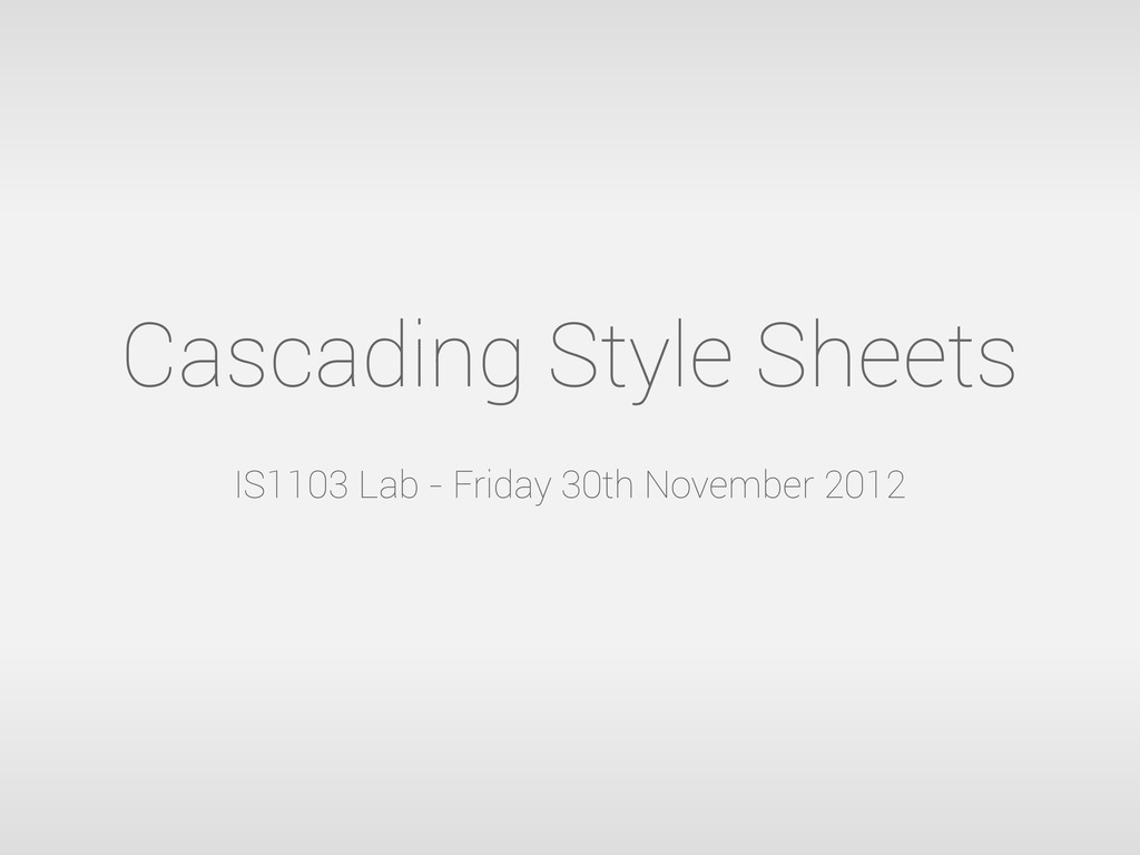 Cascading Style Sheets IS1103 Lab - Friday 30th...