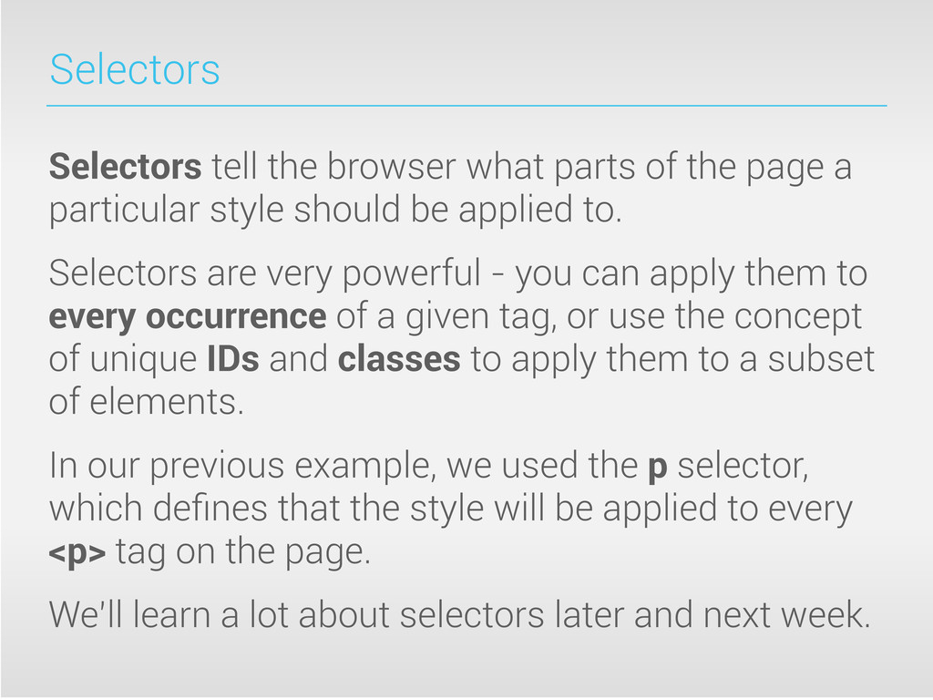 Selectors Selectors tell the browser what parts...
