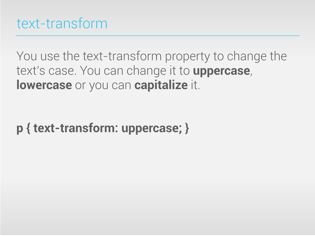 text-transform You use the text-transform prope...