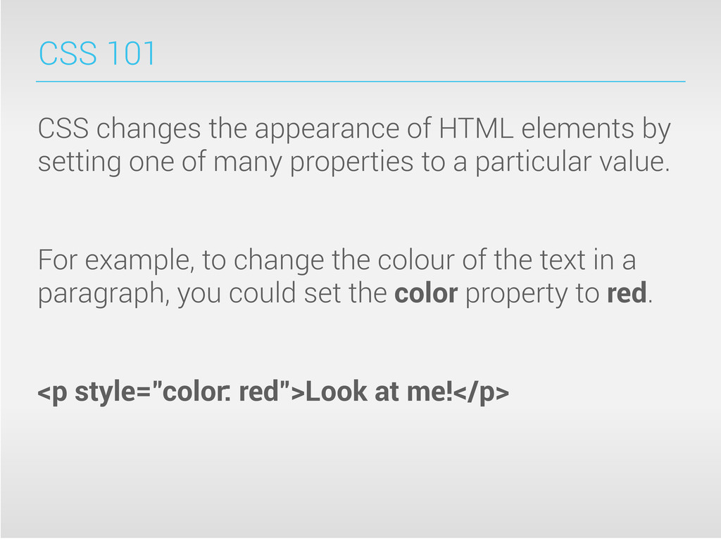 CSS 101 CSS changes the appearance of HTML elem...