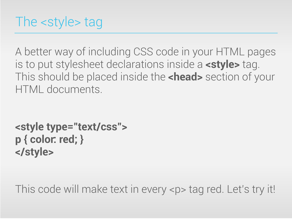 The <style> tag A better way of including CSS c...