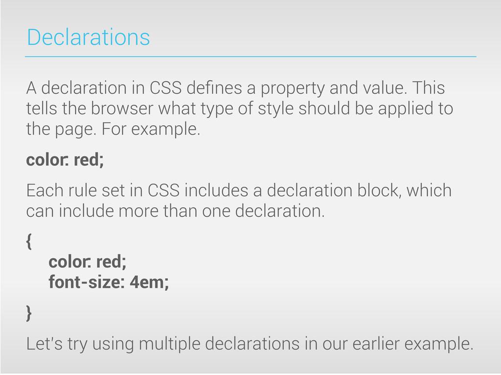 Declarations A declaration in CSS defines a prop...
