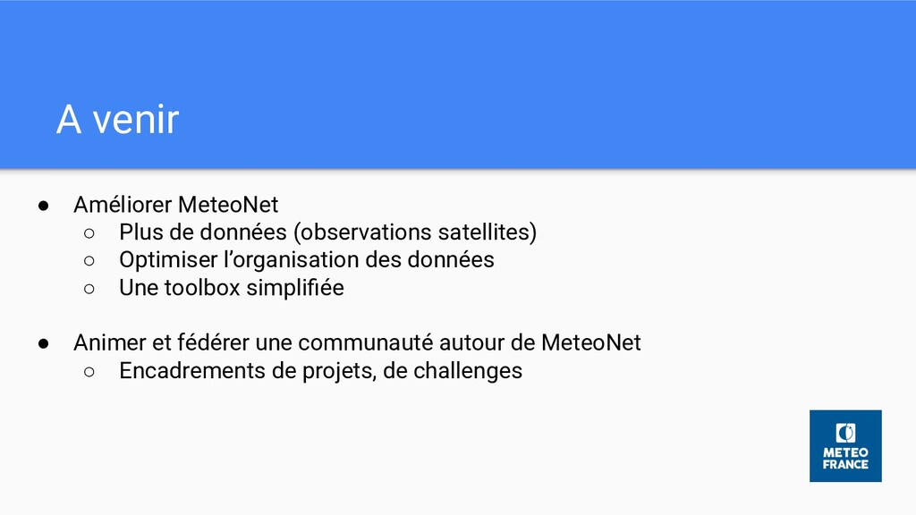 A venir ● Améliorer MeteoNet ○ Plus de données ...